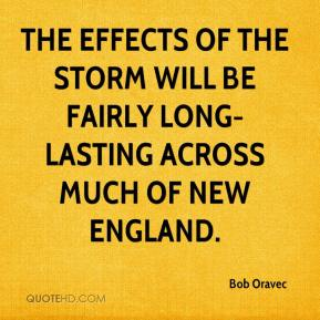 Bob Oravec - The effects of the storm will be fairly long-lasting across much of New England.