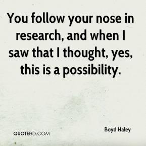You follow your nose in research, and when I saw that I thought, yes, this is a possibility.