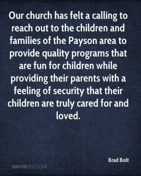Brad Bolt - Our church has felt a calling to reach out to the children and families of the Payson area to provide quality programs that are fun for children while providing their parents with a feeling of security that their children are truly cared for and loved.