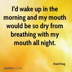 Brad Hoag - I'd wake up in the morning and my mouth would be so dry from breathing with my mouth all night.