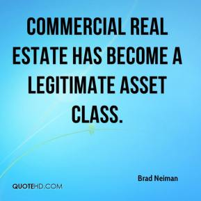 Brad Neiman - Commercial real estate has become a legitimate asset class.