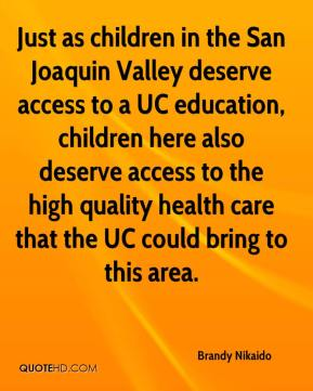 Brandy Nikaido - Just as children in the San Joaquin Valley deserve access to a UC education, children here also deserve access to the high quality health care that the UC could bring to this area.