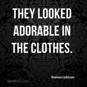 Brannon Johnson - They looked adorable in the clothes.