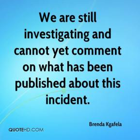 Brenda Kgafela - We are still investigating and cannot yet comment on what has been published about this incident.