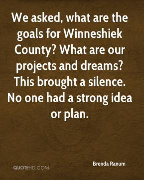 Brenda Ranum - We asked, what are the goals for Winneshiek County? What are our projects and dreams? This brought a silence. No one had a strong idea or plan.