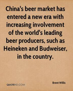 Brent Willis - China's beer market has entered a new era with increasing involvement of the world's leading beer producers, such as Heineken and Budweiser, in the country.