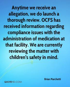 Brian Marchetti - Anytime we receive an allegation, we do launch a thorough review. OCFS has received information regarding compliance issues with the administration of medication at that facility. We are currently reviewing the matter with children's safety in mind.