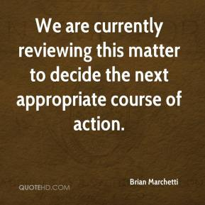 Brian Marchetti - We are currently reviewing this matter to decide the next appropriate course of action.