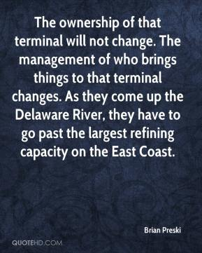 Brian Preski - The ownership of that terminal will not change. The management of who brings things to that terminal changes. As they come up the Delaware River, they have to go past the largest refining capacity on the East Coast.