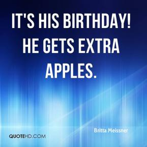 Britta Meissner - It's his birthday! He gets extra apples.