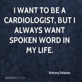 Brittany Delaney - I want to be a cardiologist, but I always want spoken word in my life.