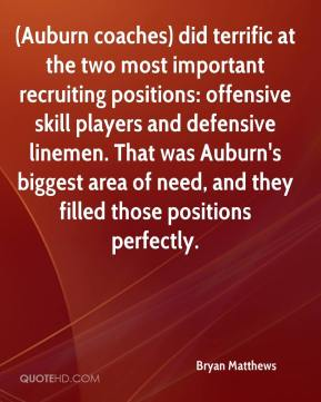Bryan Matthews - (Auburn coaches) did terrific at the two most important recruiting positions: offensive skill players and defensive linemen. That was Auburn's biggest area of need, and they filled those positions perfectly.