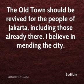 Budi Lim - The Old Town should be revived for the people of Jakarta, including those already there. I believe in mending the city.