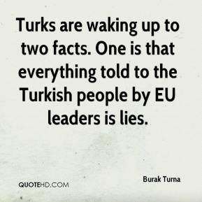 Burak Turna - Turks are waking up to two facts. One is that everything told to the Turkish people by EU leaders is lies.