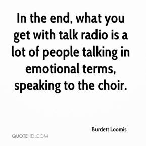 Burdett Loomis - In the end, what you get with talk radio is a lot of people talking in emotional terms, speaking to the choir.