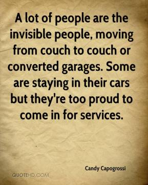 Candy Capogrossi - A lot of people are the invisible people, moving from couch to couch or converted garages. Some are staying in their cars but they're too proud to come in for services.