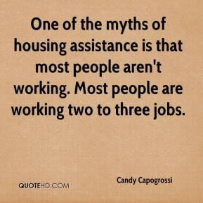 Candy Capogrossi - One of the myths of housing assistance is that most people aren't working. Most people are working two to three jobs.