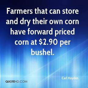 Carl Hayden - Farmers that can store and dry their own corn have forward priced corn at $2.90 per bushel.