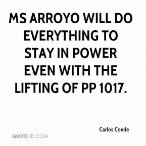 Carlos Conde - Ms Arroyo will do everything to stay in power even with the lifting of PP 1017.