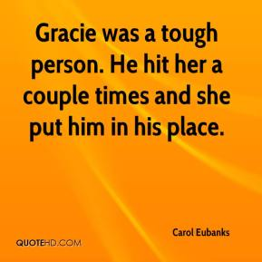 Carol Eubanks - Gracie was a tough person. He hit her a couple times and she put him in his place.