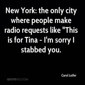 """Carol Leifer - New York: the only city where people make radio requests like """"This is for Tina - I'm sorry I stabbed you."""