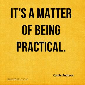 Carole Andrews - It's a matter of being practical.