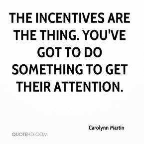 The incentives are the thing. You've got to do something to get their attention.
