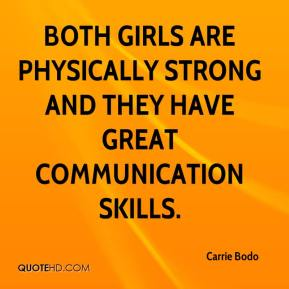 Both girls are physically strong and they have great communication skills.