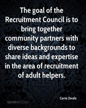 Carrie Zerafa - The goal of the Recruitment Council is to bring together community partners with diverse backgrounds to share ideas and expertise in the area of recruitment of adult helpers.