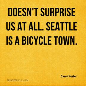 Carry Porter - Doesn't surprise us at all. Seattle is a bicycle town.