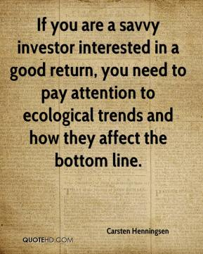 Carsten Henningsen - If you are a savvy investor interested in a good return, you need to pay attention to ecological trends and how they affect the bottom line.