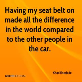 Having my seat belt on made all the difference in the world compared to the other people in the car.