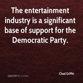 Chad Griffin - The entertainment industry is a significant base of support for the Democratic Party.
