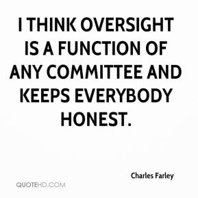 Charles Farley - I think oversight is a function of any committee and keeps everybody honest.