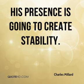 Charles Millard - His presence is going to create stability.