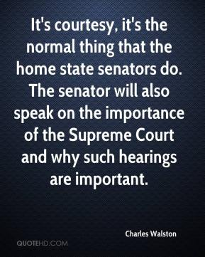 Charles Walston - It's courtesy, it's the normal thing that the home state senators do. The senator will also speak on the importance of the Supreme Court and why such hearings are important.