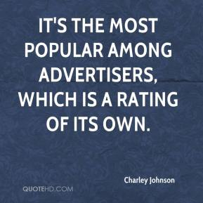 Charley Johnson - It's the most popular among advertisers, which is a rating of its own.
