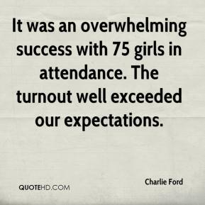 Charlie Ford - It was an overwhelming success with 75 girls in attendance. The turnout well exceeded our expectations.