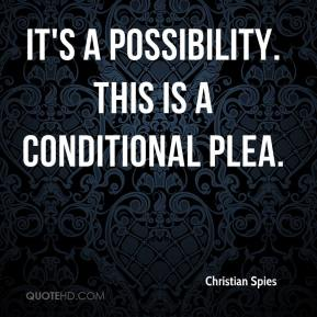 Christian Spies - It's a possibility. This is a conditional plea.