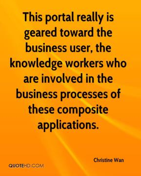 Christine Wan - This portal really is geared toward the business user, the knowledge workers who are involved in the business processes of these composite applications.