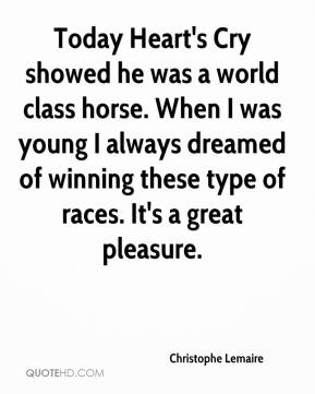 Christophe Lemaire - Today Heart's Cry showed he was a world class horse. When I was young I always dreamed of winning these type of races. It's a great pleasure.