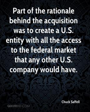 Chuck Saffell - Part of the rationale behind the acquisition was to create a U.S. entity with all the access to the federal market that any other U.S. company would have.