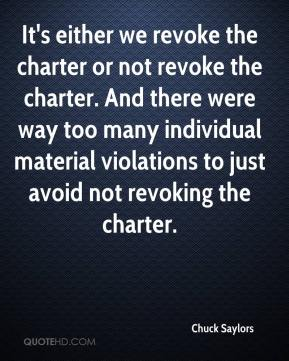 Chuck Saylors - It's either we revoke the charter or not revoke the charter. And there were way too many individual material violations to just avoid not revoking the charter.