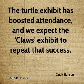 The turtle exhibit has boosted attendance, and we expect the 'Claws' exhibit to repeat that success.
