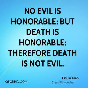 No evil is honorable: but death is honorable; therefore death is not evil.