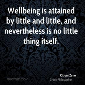 Wellbeing is attained by little and little, and nevertheless is no little thing itself.