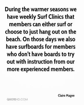 Claire Magee - During the warmer seasons we have weekly Surf Clinics that members can either surf or choose to just hang out on the beach. On those days we also have surfboards for members who don't have boards to try out with instruction from our more experienced members.