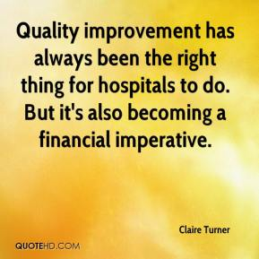 Claire Turner - Quality improvement has always been the right thing for hospitals to do. But it's also becoming a financial imperative.