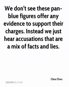 Clara Chou - We don't see these pan-blue figures offer any evidence to support their charges. Instead we just hear accusations that are a mix of facts and lies.