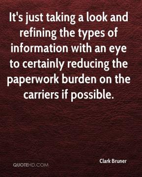 Clark Bruner - It's just taking a look and refining the types of information with an eye to certainly reducing the paperwork burden on the carriers if possible.